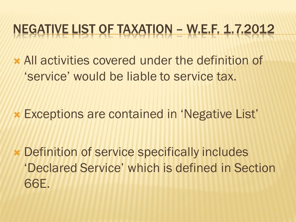 All activities covered under the definition of service would be liable to service tax.