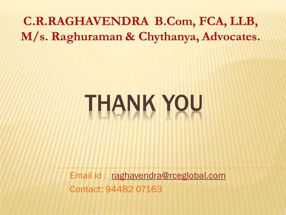Email id : raghavendra@rceglobal.comraghavendra@rceglobal.com Contact: 94482 07163 C.R.RAGHAVENDRA B.Com, FCA, LLB, M/s. Raghuraman & Chythanya, Advoc