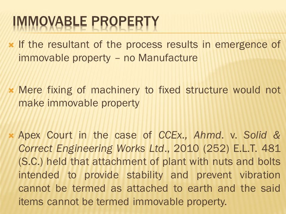 If the resultant of the process results in emergence of immovable property – no Manufacture Mere fixing of machinery to fixed structure would not make immovable property Apex Court in the case of CCEx., Ahmd.