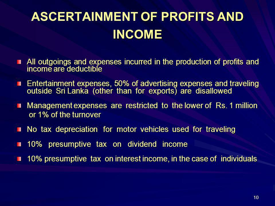10 OF PROFITS AND INCOME ASCERTAINMENT OF PROFITS AND INCOME All outgoings and expenses incurred in the production of profits and income are deductibl