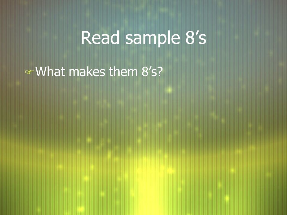 Read sample 8s F What makes them 8s?