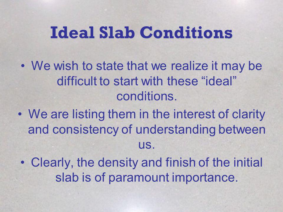 Ideal Slab Conditions We wish to state that we realize it may be difficult to start with these ideal conditions.