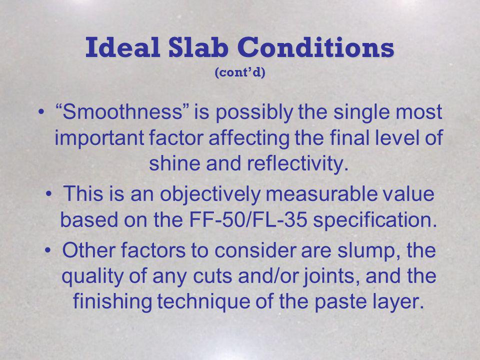Ideal Slab Conditions (contd) Smoothness is possibly the single most important factor affecting the final level of shine and reflectivity.