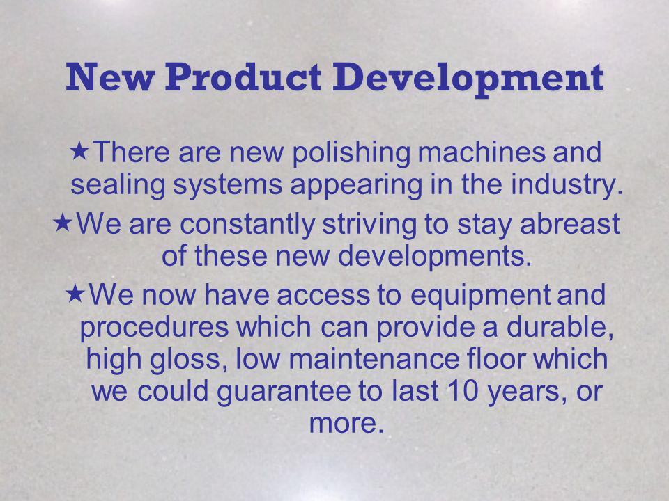 New Product Development There are new polishing machines and sealing systems appearing in the industry.