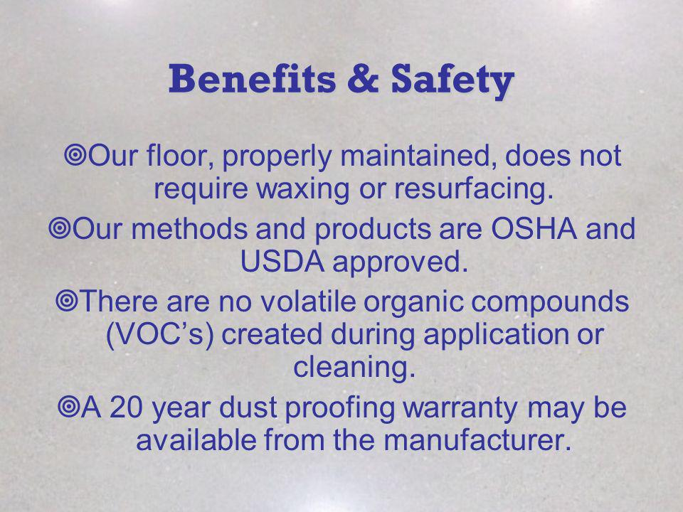 Benefits & Safety Our floor, properly maintained, does not require waxing or resurfacing.