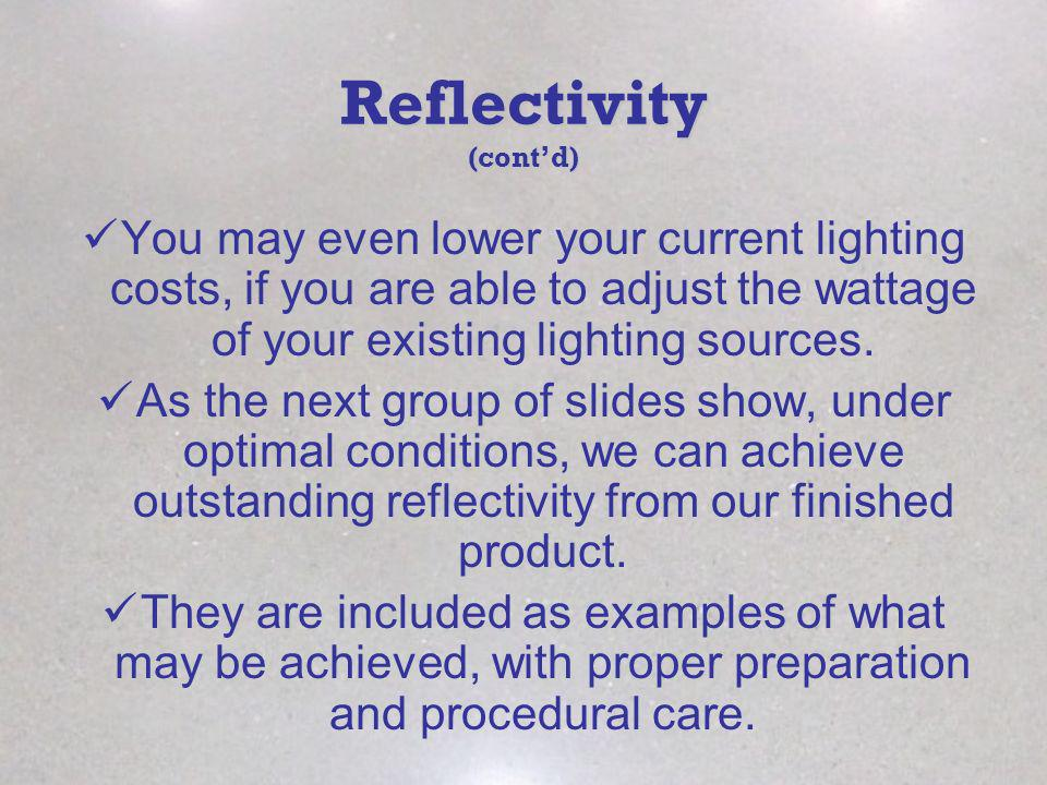Reflectivity (contd) You may even lower your current lighting costs, if you are able to adjust the wattage of your existing lighting sources. As the n