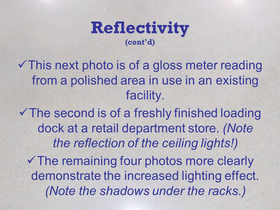 Reflectivity (contd) This next photo is of a gloss meter reading from a polished area in use in an existing facility. The second is of a freshly finis
