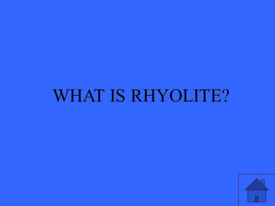 WHAT IS RHYOLITE
