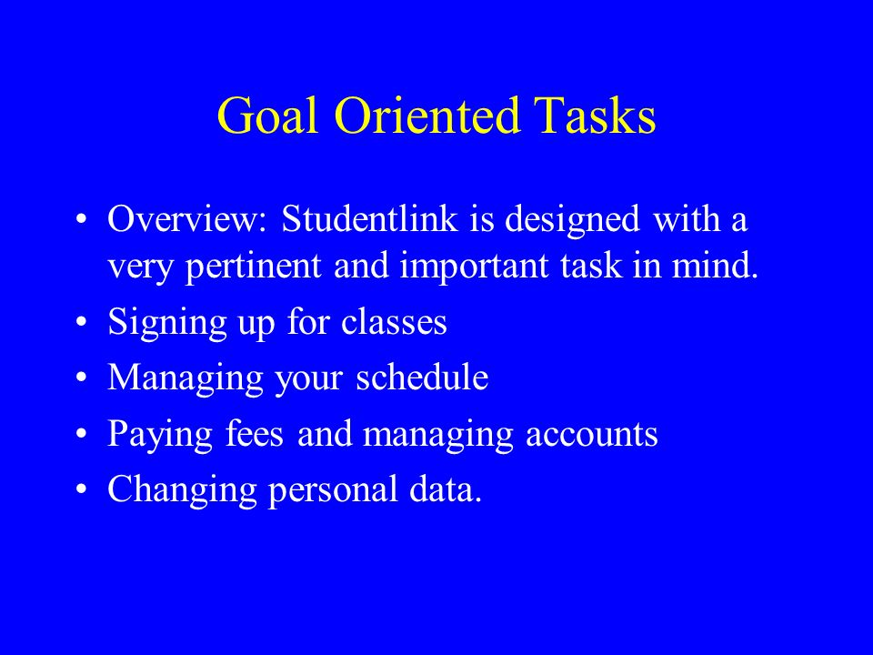 Goal Oriented Tasks Overview: Studentlink is designed with a very pertinent and important task in mind.