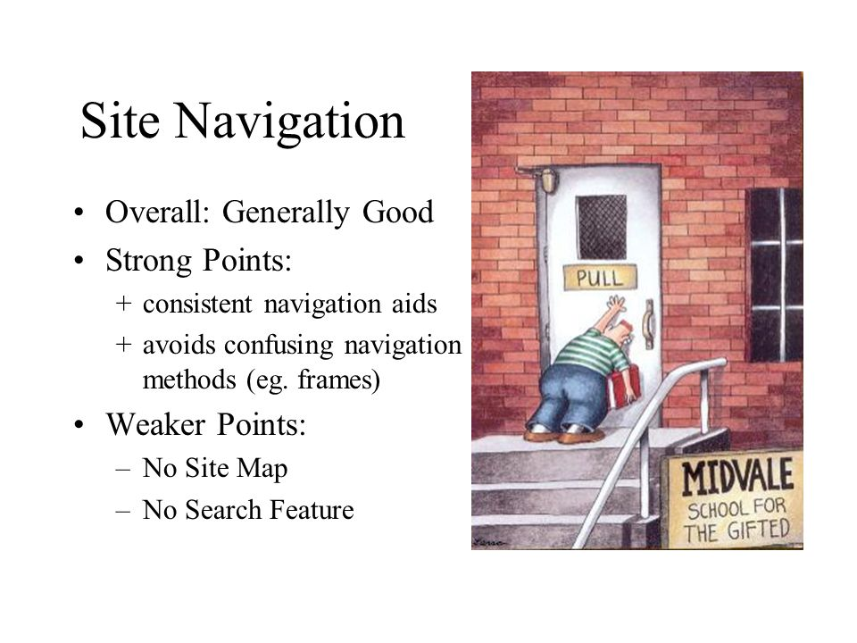 Site Navigation Overall: Generally Good Strong Points: +consistent navigation aids +avoids confusing navigation methods (eg.