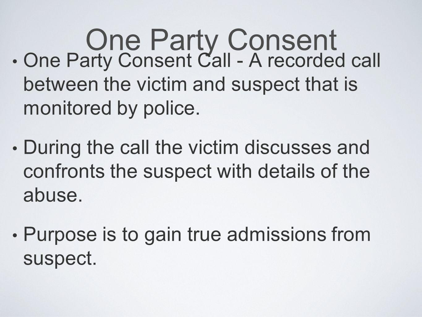 One Party Consent One Party Consent Call - A recorded call between the victim and suspect that is monitored by police. During the call the victim disc