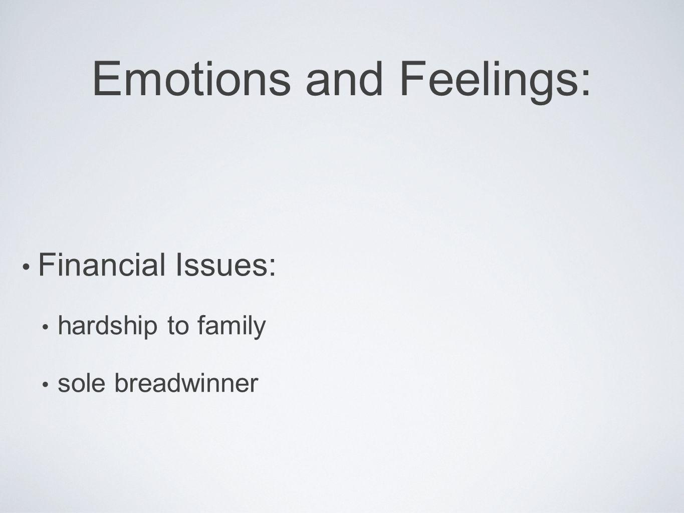 Emotions and Feelings: Financial Issues: hardship to family sole breadwinner