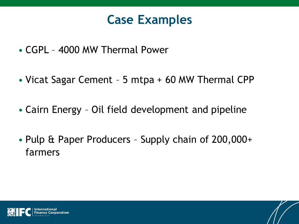 Case Examples CGPL – 4000 MW Thermal Power Vicat Sagar Cement – 5 mtpa + 60 MW Thermal CPP Cairn Energy – Oil field development and pipeline Pulp & Pa