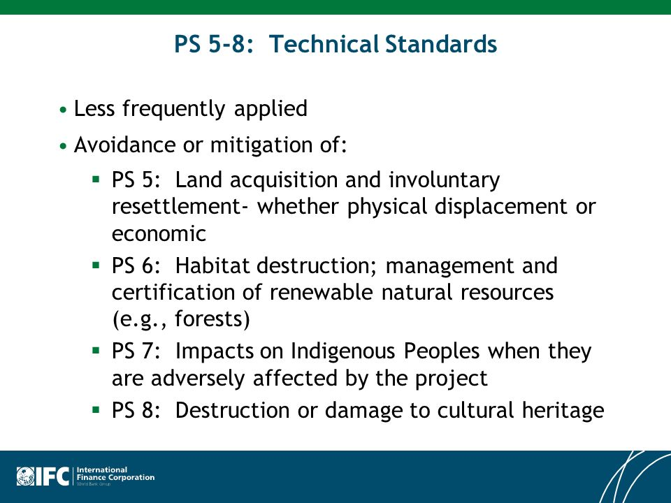PS 5-8: Technical Standards Less frequently applied Avoidance or mitigation of: PS 5: Land acquisition and involuntary resettlement- whether physical