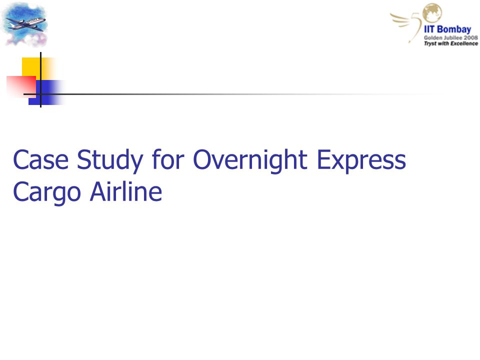 Case Study for Overnight Express Cargo Airline