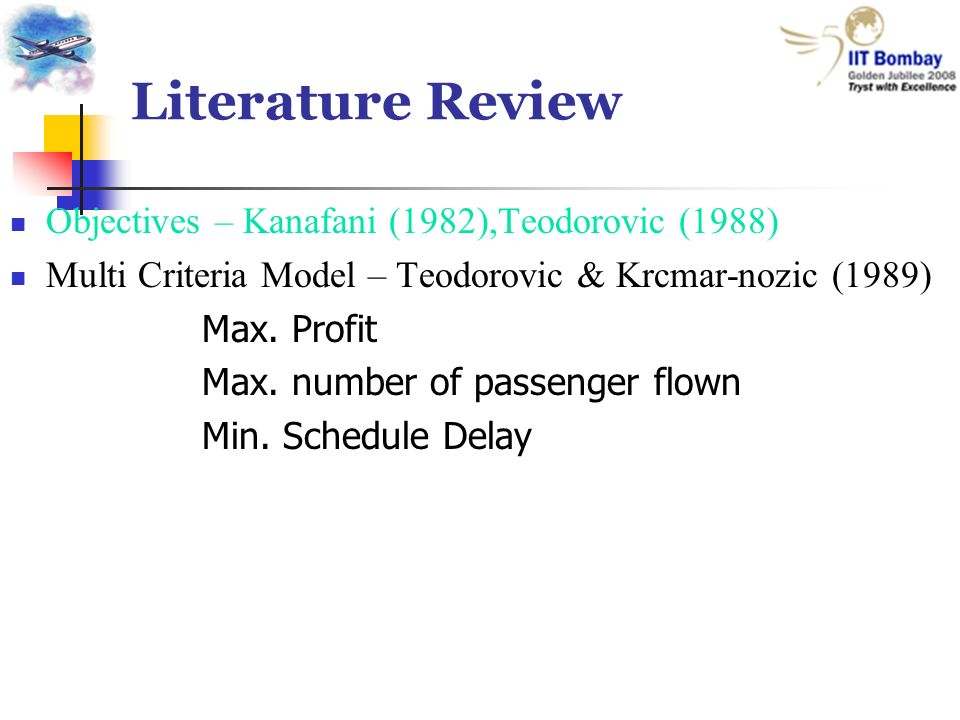 Literature Review Objectives – Kanafani (1982),Teodorovic (1988) Multi Criteria Model – Teodorovic & Krcmar-nozic (1989) Max.