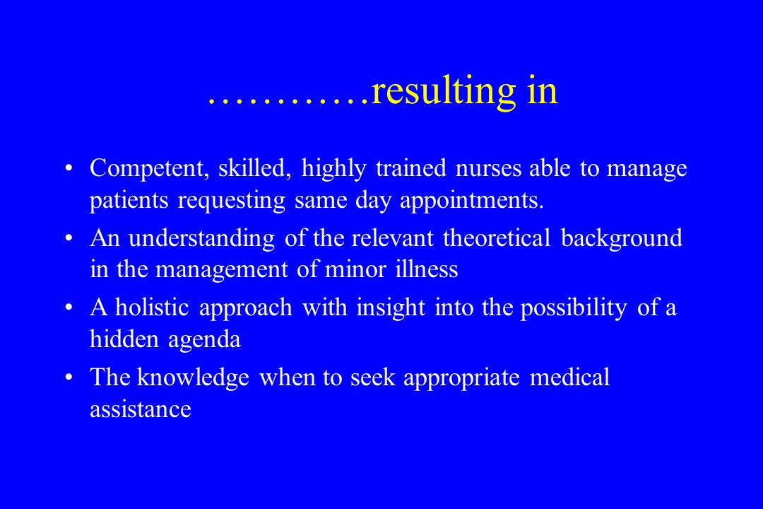 …………resulting in Competent, skilled, highly trained nurses able to manage patients requesting same day appointments.