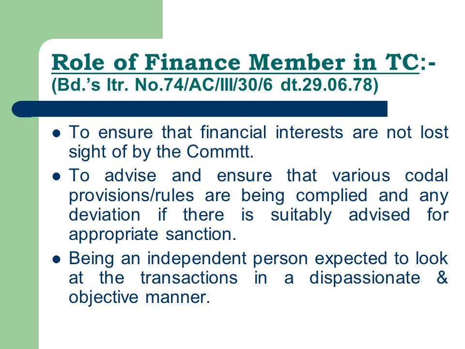 Role of Finance Member in TC :- (Bd.s ltr.