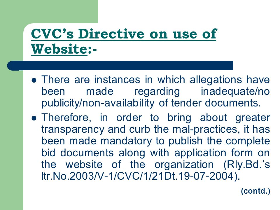 CVCs Directive on use of Website:- There are instances in which allegations have been made regarding inadequate/no publicity/non-availability of tender documents.