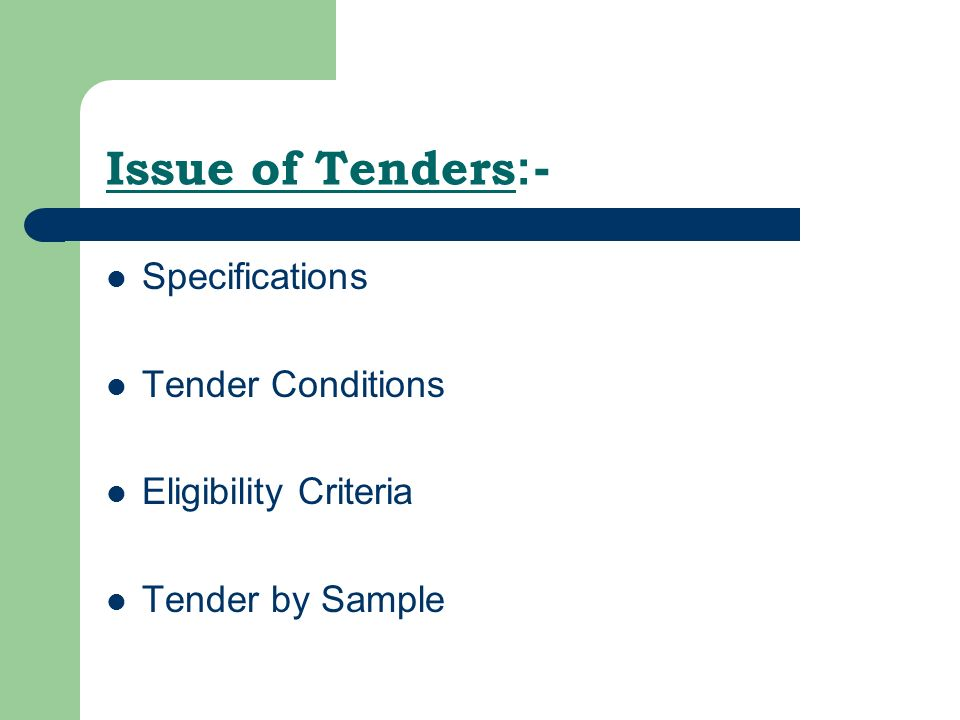 Issue of Tenders :- Specifications Tender Conditions Eligibility Criteria Tender by Sample