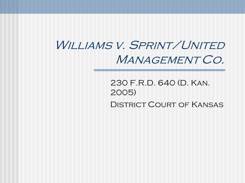 Williams v. Sprint/United Management Co. 230 F.R.D. 640 (D. Kan. 2005) District Court of Kansas