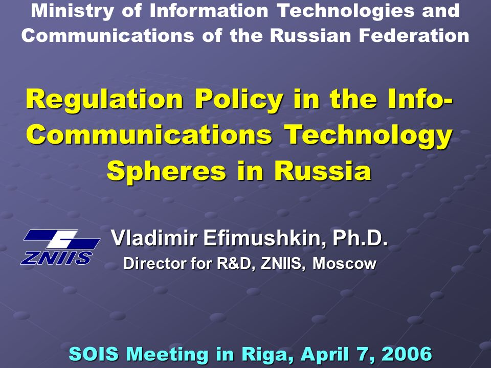 Regulation Policy in the Info- Communications Technology Spheres in Russia Vladimir Efimushkin, Ph.D.