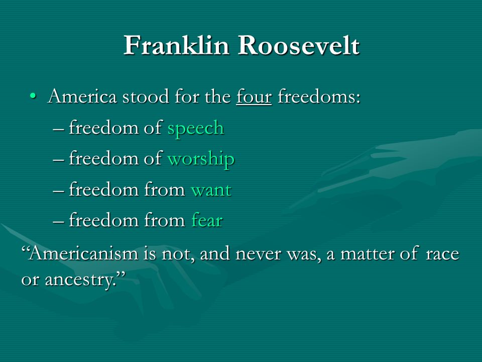 America stood for the four freedoms:America stood for the four freedoms: –freedom of speech –freedom of worship –freedom from want –freedom from fear
