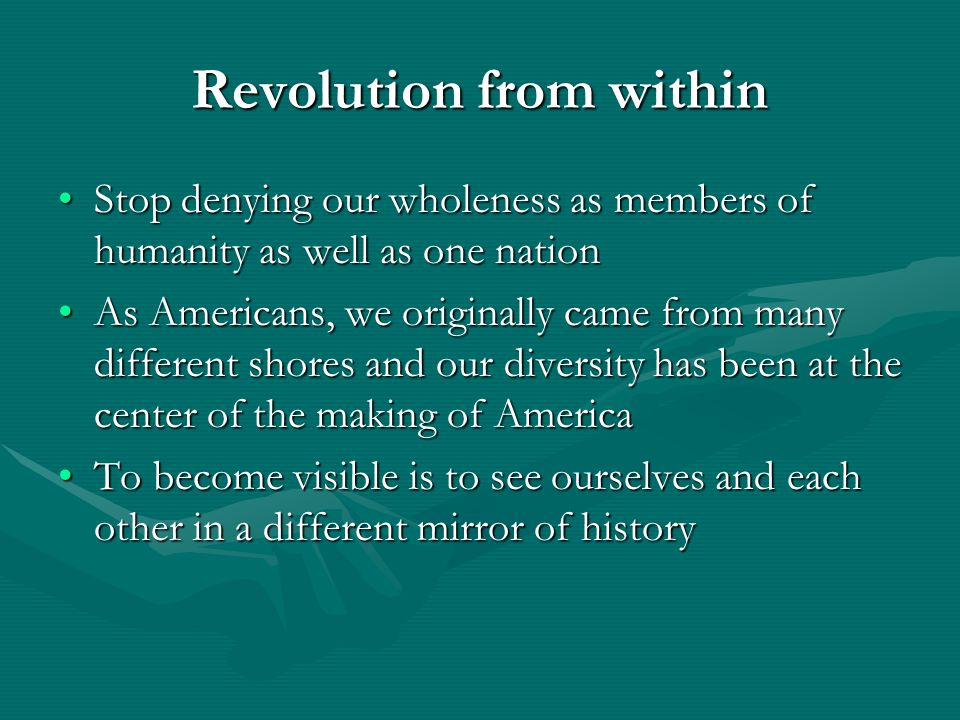 Revolution from within Stop denying our wholeness as members of humanity as well as one nationStop denying our wholeness as members of humanity as wel