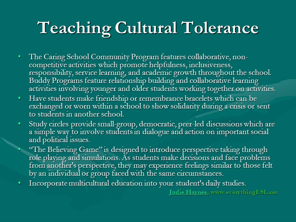 Teaching Cultural Tolerance The Caring School Community Program features collaborative, non- competitive activities which promote helpfulness, inclusi