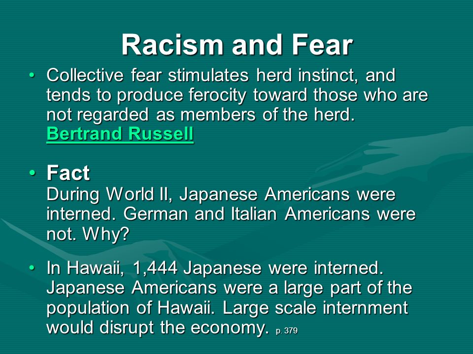 Racism and Fear Collective fear stimulates herd instinct, and tends to produce ferocity toward those who are not regarded as members of the herd. Bert