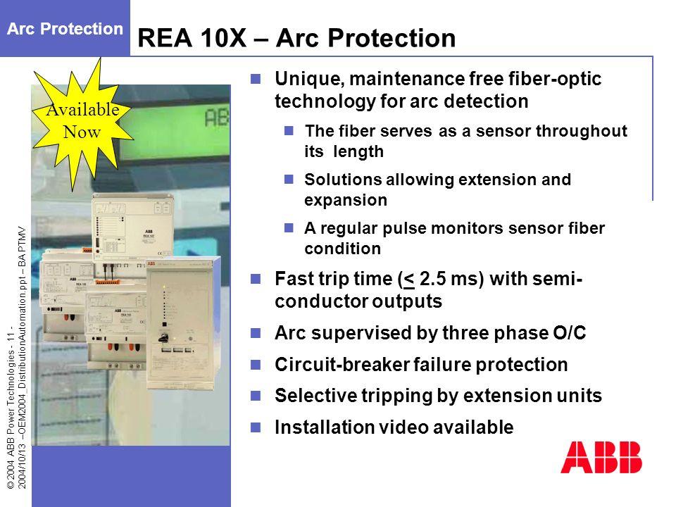 © 2004 ABB Power Technologies - 11 - 2004/10/13 –OEM2004_DistributionAutomation.ppt – BA PTMV REA 10X – Arc Protection Arc Protection Available Now Un