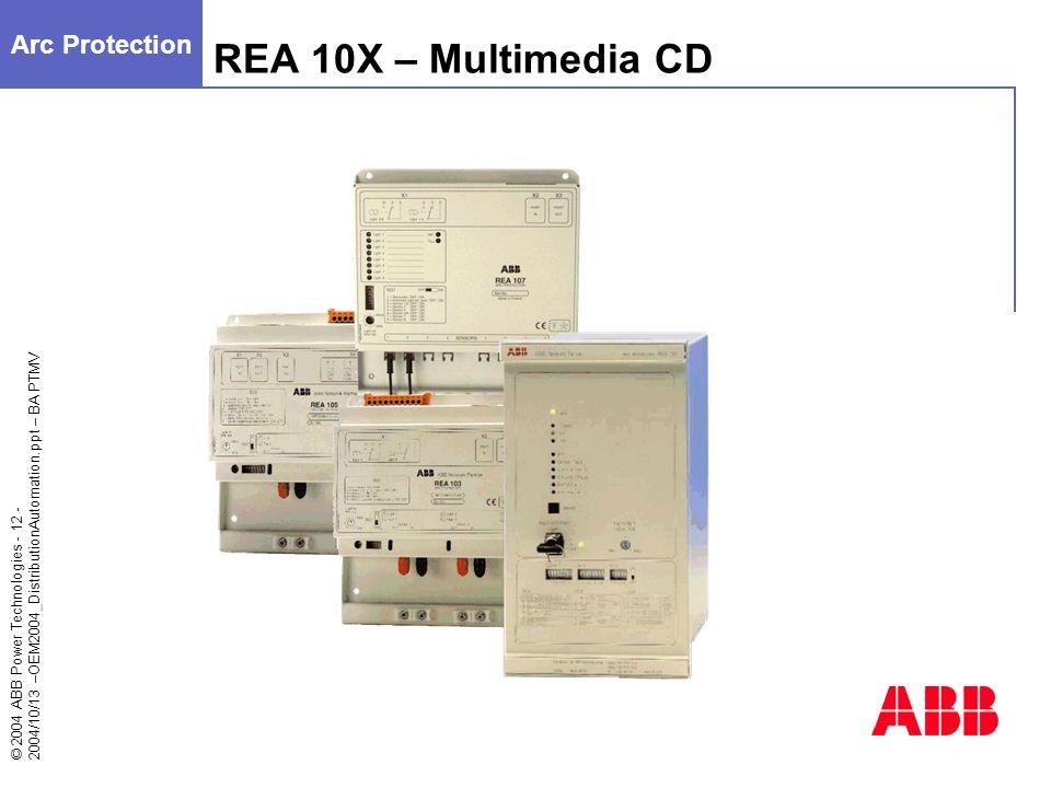 © 2004 ABB Power Technologies - 12 - 2004/10/13 –OEM2004_DistributionAutomation.ppt – BA PTMV REA 10X – Multimedia CD Arc Protection
