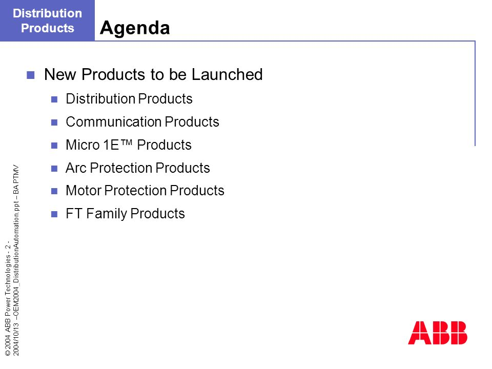 © 2004 ABB Power Technologies - 2 - 2004/10/13 –OEM2004_DistributionAutomation.ppt – BA PTMV Agenda Distribution Products New Products to be Launched