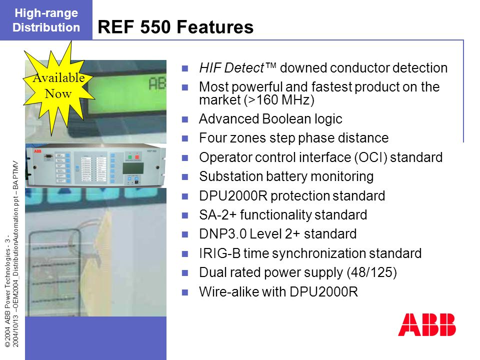 © 2004 ABB Power Technologies - 3 - 2004/10/13 –OEM2004_DistributionAutomation.ppt – BA PTMV HIF Detect downed conductor detection Most powerful and f