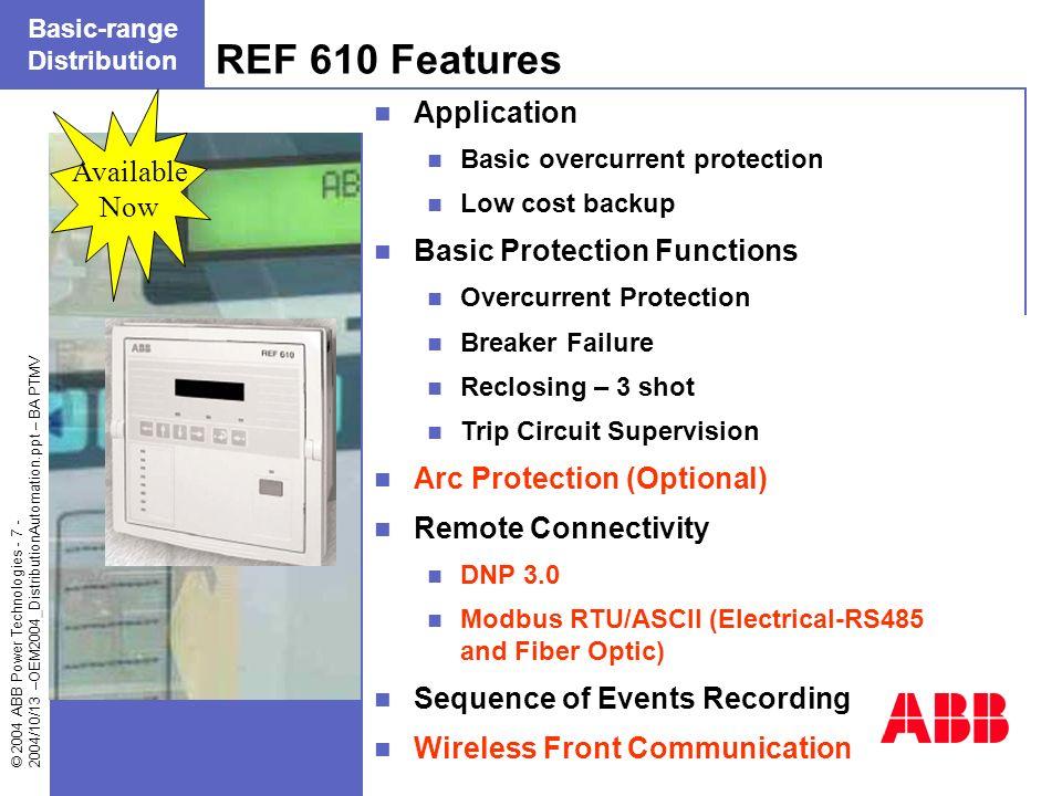 © 2004 ABB Power Technologies - 7 - 2004/10/13 –OEM2004_DistributionAutomation.ppt – BA PTMV REF 610 Features Basic-range Distribution Application Bas