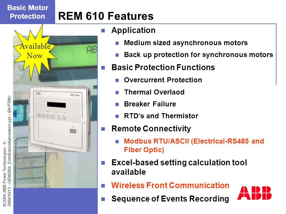 © 2004 ABB Power Technologies - 9 - 2004/10/13 –OEM2004_DistributionAutomation.ppt – BA PTMV REM 610 Features Basic Motor Protection Application Mediu