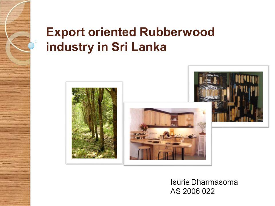 Export oriented Rubberwood industry in Sri Lanka Isurie Dharmasoma AS 2006 022