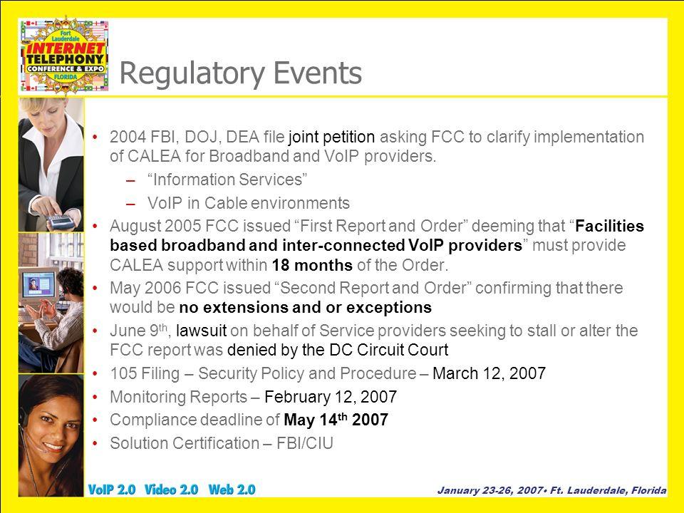 January 23-26, 2007 Ft. Lauderdale, Florida Regulatory Events 2004 FBI, DOJ, DEA file joint petition asking FCC to clarify implementation of CALEA for