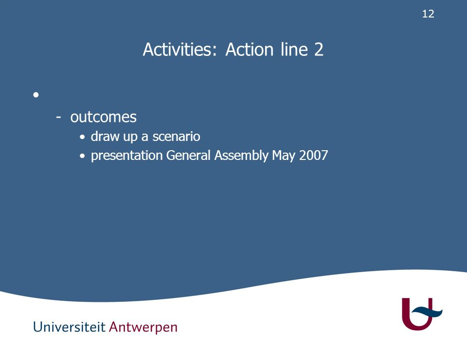 11 Activities: Action line 2 - K ey features of FLP curriculum is competency based curriculum is expressed in learning outcomes and credits curriculum has a modular design description of prerequisites per module logic order of planning modules distinguish core and optional elements in a module allow self-directed learning (e.g.
