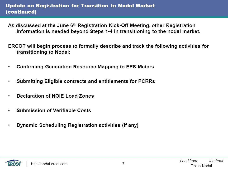 Lead from the front Texas Nodal http://nodal.ercot.com 7 Update on Registration for Transition to Nodal Market (continued) As discussed at the June 6
