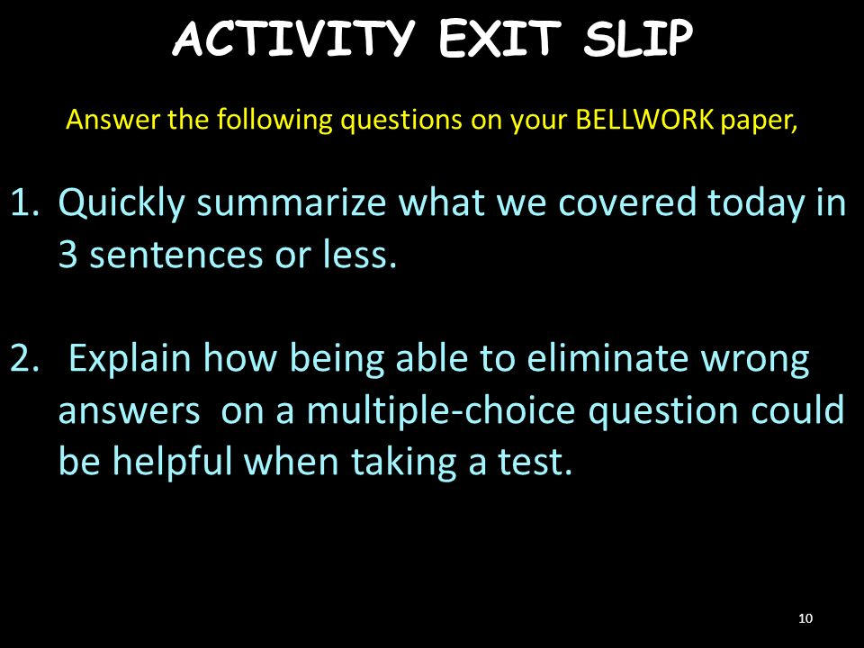 ACTIVITY EXIT SLIP 10 Answer the following questions on your BELLWORK paper, 1.Quickly summarize what we covered today in 3 sentences or less.