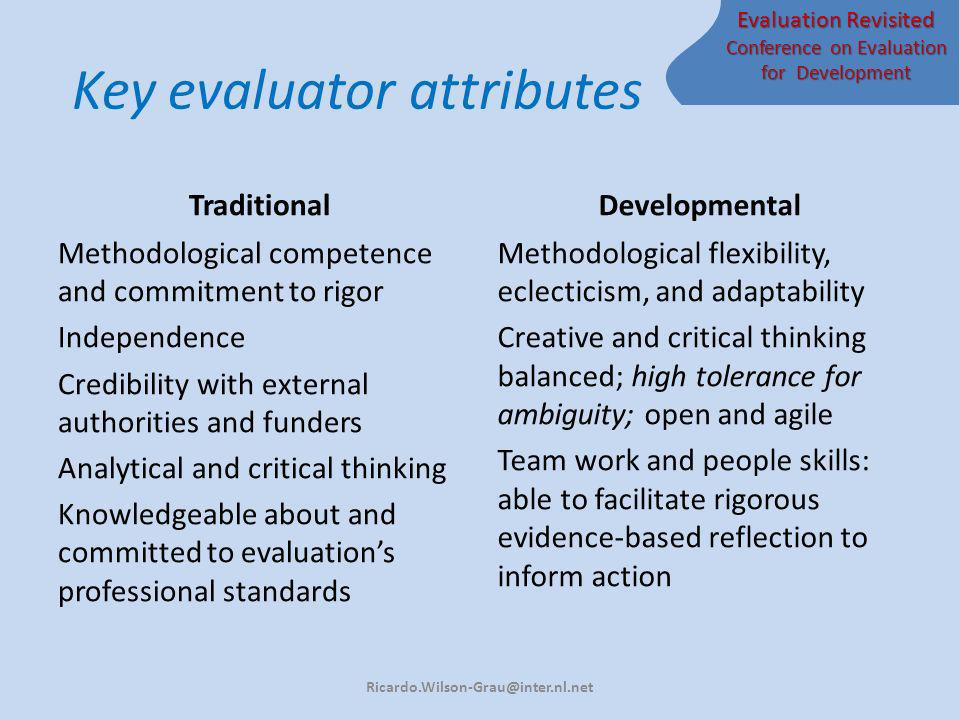 Evaluation Revisited Conference on Evaluation for Development Key evaluator attributes Traditional Methodological competence and commitment to rigor I