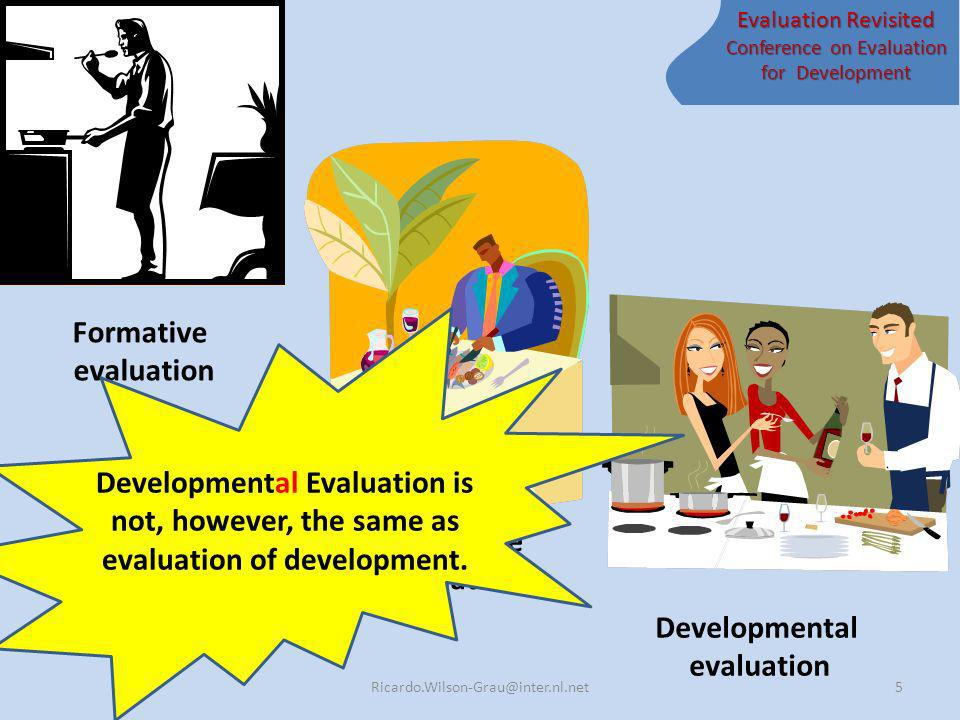 Evaluation Revisited Conference on Evaluation for Development 5 Formative evaluation Summative evaluation Developmental evaluation Developmental Evaluation is not, however, the same as evaluation of development.