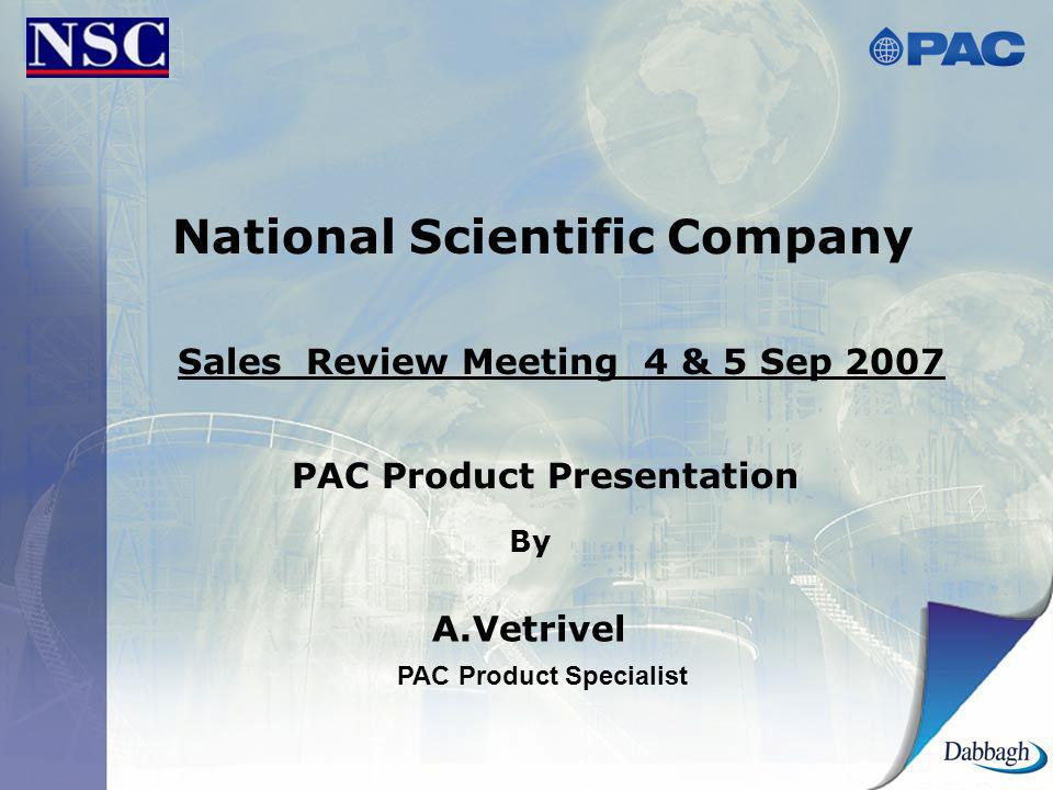 National Scientific Company Sales Review Meeting 4 & 5 Sep 2007 PAC Product Presentation By A.Vetrivel PAC Product Specialist
