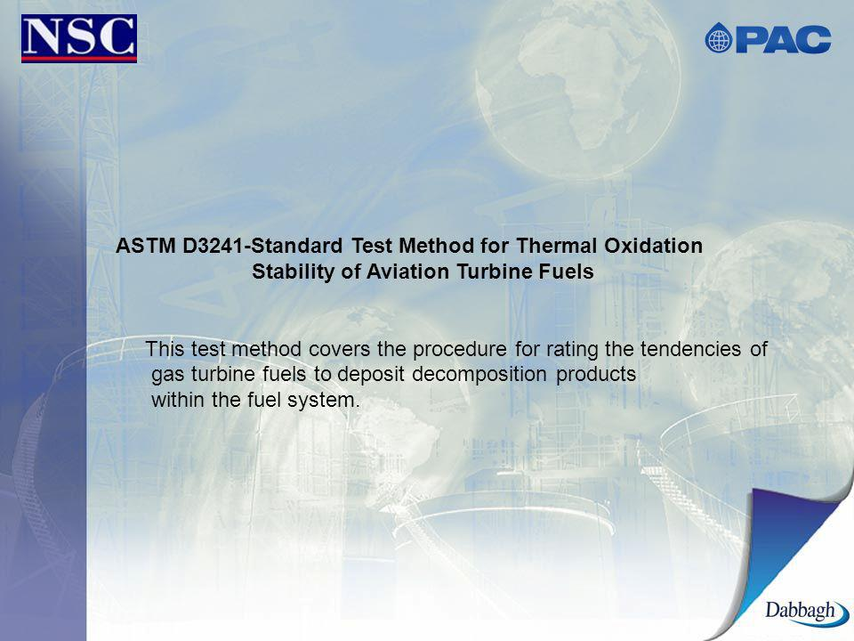 ASTM D3241-Standard Test Method for Thermal Oxidation Stability of Aviation Turbine Fuels This test method covers the procedure for rating the tendenc