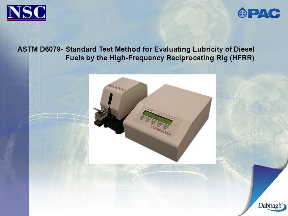 ASTM D6079- Standard Test Method for Evaluating Lubricity of Diesel Fuels by the High-Frequency Reciprocating Rig (HFRR)