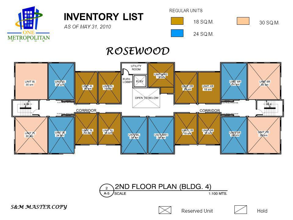 INVENTORY LIST REGULAR UNITS Reserved UnitHold 24 SQ.M. 18 SQ.M. 30 SQ.M. S&M MASTER COPY AS OF MAY 31, 2010 ROSEWOOD