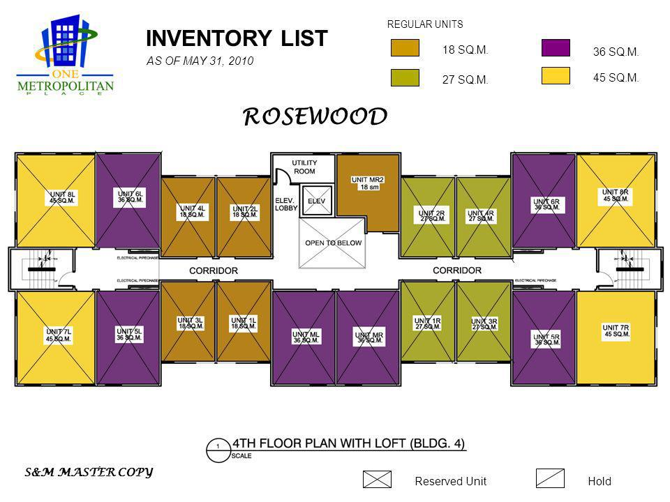 INVENTORY LIST 45 SQ.M. 18 SQ.M. 36 SQ.M. REGULAR UNITS Reserved UnitHold 27 SQ.M. S&M MASTER COPY AS OF MAY 31, 2010 ROSEWOOD
