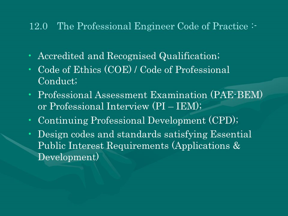 12.0The Professional Engineer Code of Practice :- Accredited and Recognised Qualification; Code of Ethics (COE) / Code of Professional Conduct; Profes