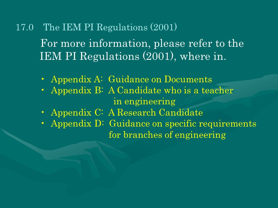 17.0The IEM PI Regulations (2001) For more information, please refer to the IEM PI Regulations (2001), where in. Appendix A: Guidance on Documents App